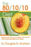 Dieta 80/10/10 - Echilibrarea Sanatatii Tale, Greutatii Tale, si a Vietii Tale, O Mancare Delicioasa la un Moment Dat - The 80/10/10 Diet: Balancing Your Health, Your Weight, and Your Life, One Luscious Bite at a Time - Dr. Douglas N. Graham