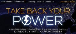 TAKE BACK YOUR POWER - Are corporations paving a perilous path... directly into our homes? - LUATI-VA PUTEREA INAPOI - Deschid corporatiile o cale periculoasa... direct in casele noastre? - TakeBackYourPower.net